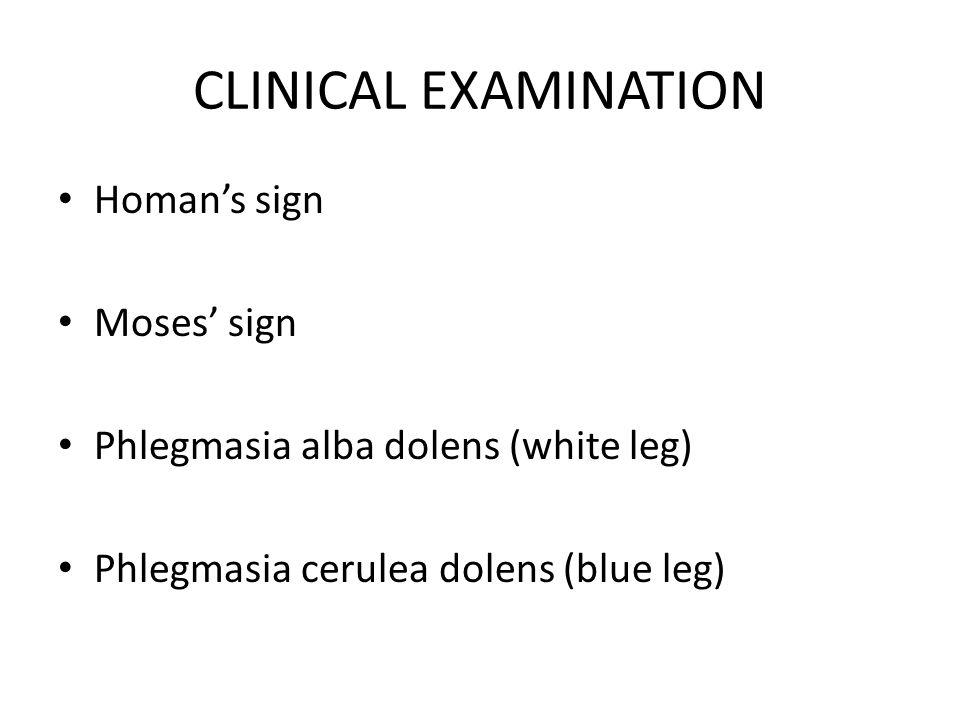 CLINICAL EXAMINATION Homan's sign Moses' sign