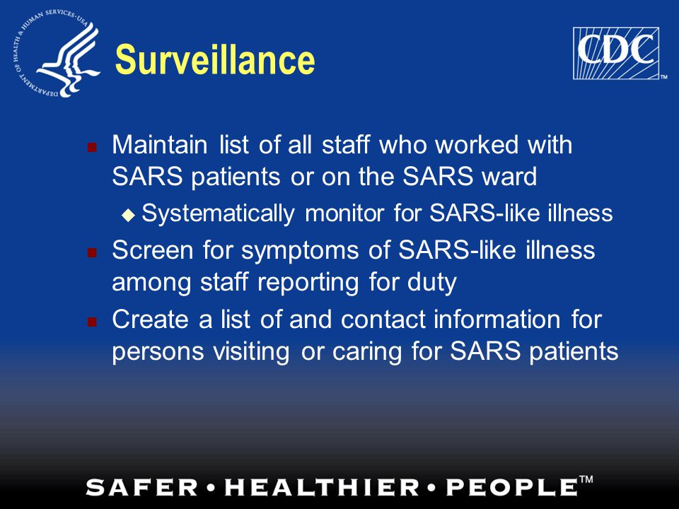 Surveillance Maintain list of all staff who worked with SARS patients or on the SARS ward. Systematically monitor for SARS-like illness.