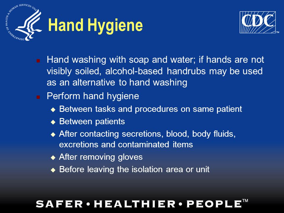 Hand Hygiene Hand washing with soap and water; if hands are not visibly soiled, alcohol-based handrubs may be used as an alternative to hand washing.