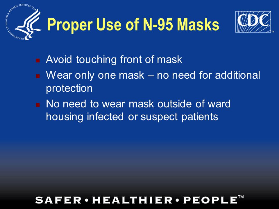 Proper Use of N-95 Masks Avoid touching front of mask