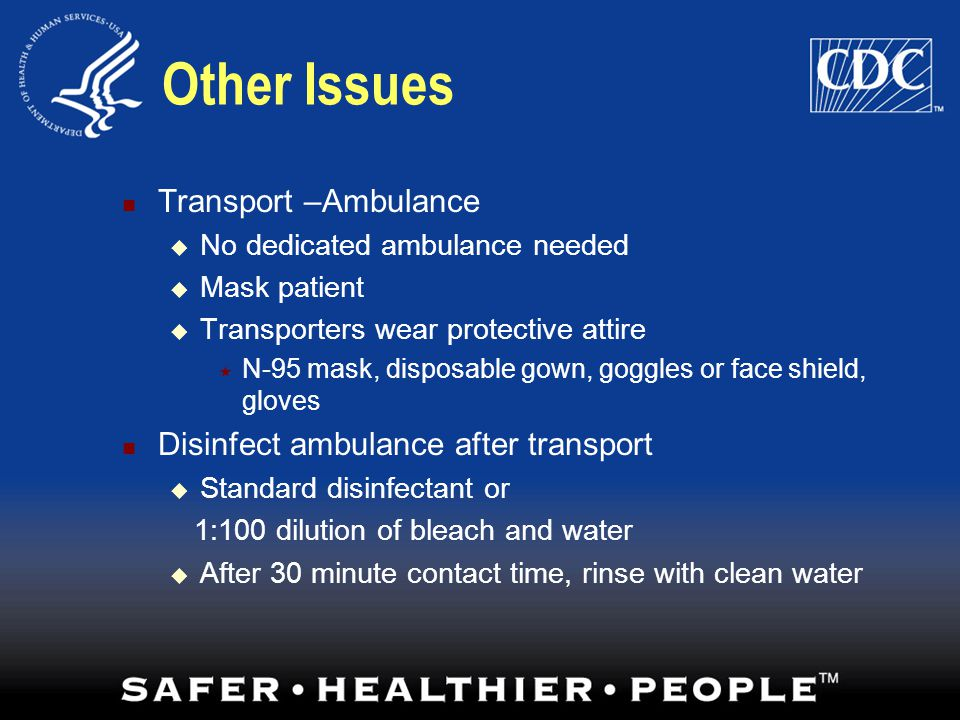 Other Issues Transport –Ambulance Disinfect ambulance after transport