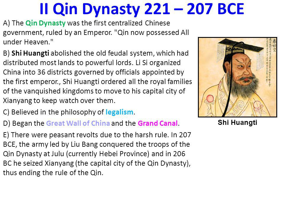 II Qin Dynasty 221 – 207 BCE The Qin Dynasty was the first centralized Chinese government, ruled by an Emperor. Qin now possessed All under Heaven.