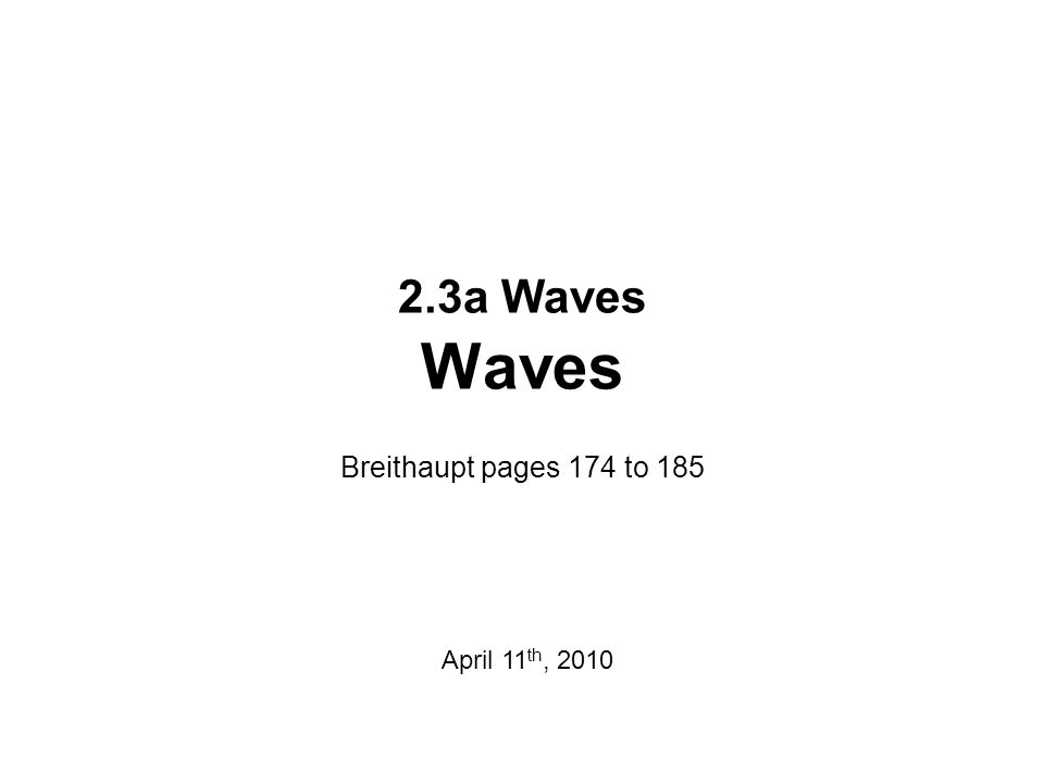 2.3a Waves Waves Breithaupt pages 174 to 185 April 11th, 2010