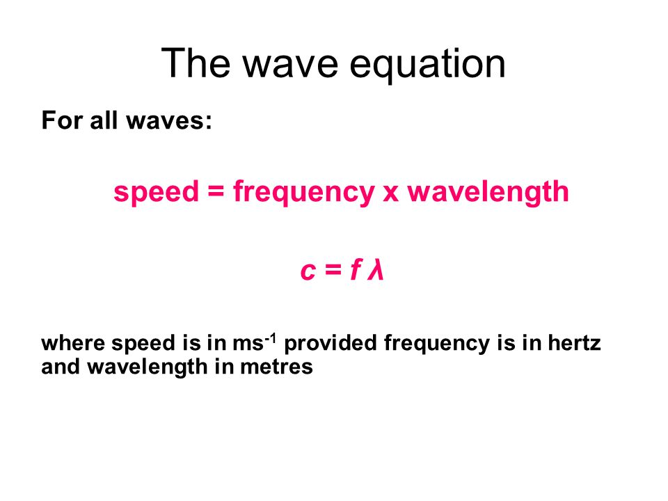 speed = frequency x wavelength