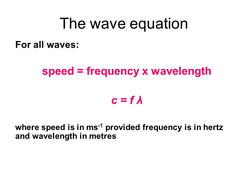 speed = frequency x wavelength