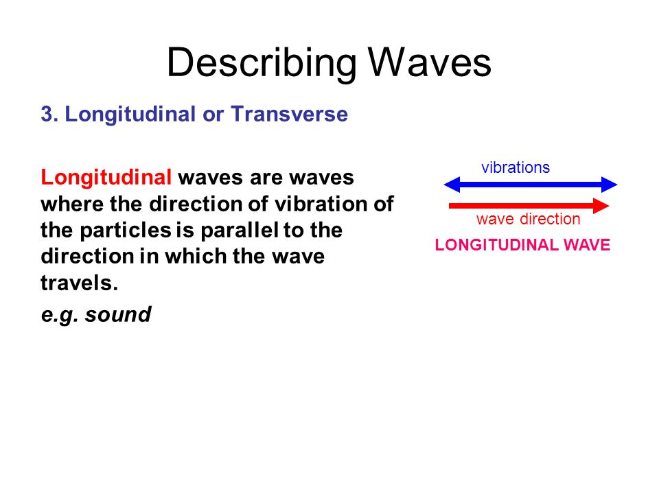 Describing Waves 3. Longitudinal or Transverse