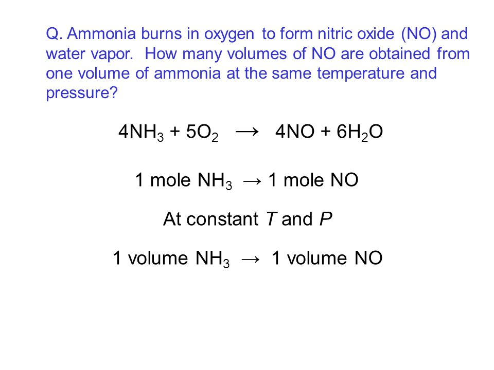 4NH3 + 5O2 → 4NO + 6H2O 1 mole NH3 → 1 mole NO At constant T and P