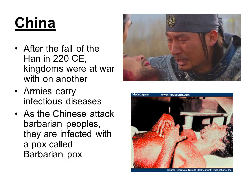 China After the fall of the Han in 220 CE, kingdoms were at war with on another. Armies carry infectious diseases.