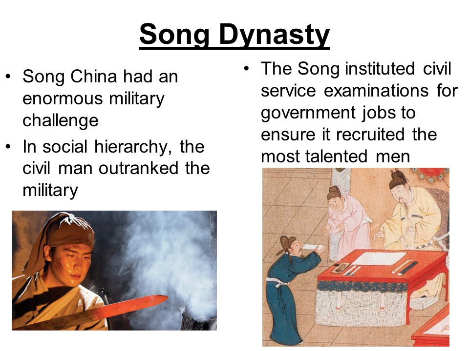 Song Dynasty The Song instituted civil service examinations for government jobs to ensure it recruited the most talented men.