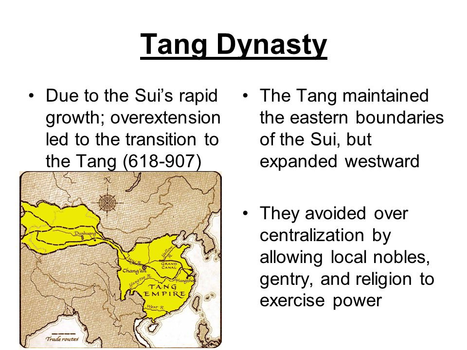 Tang Dynasty Due to the Sui's rapid growth; overextension led to the transition to the Tang (618-907)