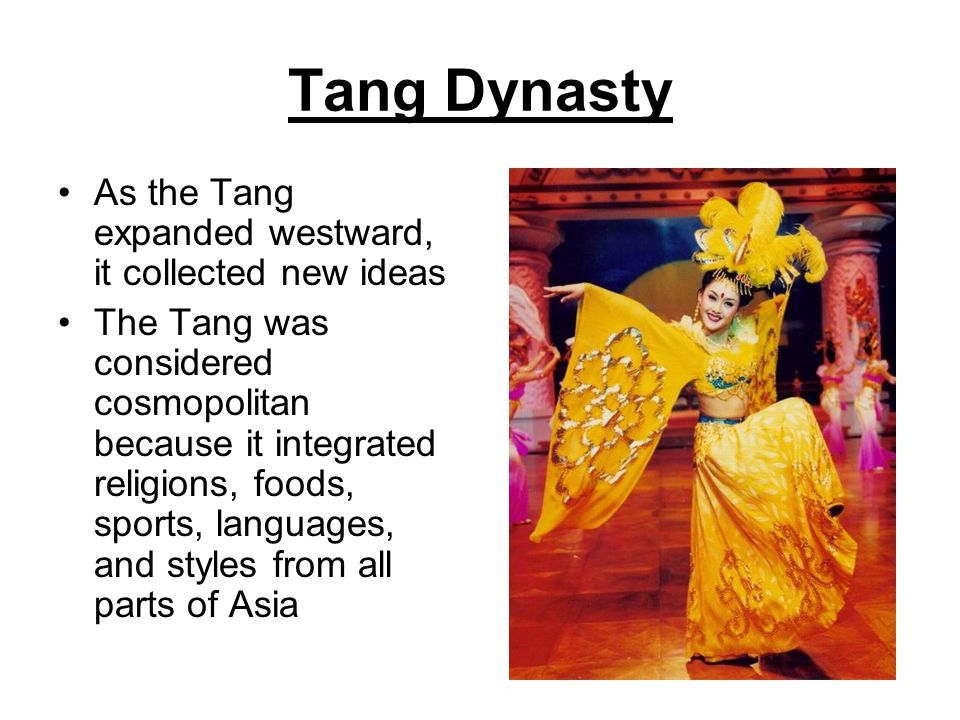 Tang Dynasty As the Tang expanded westward, it collected new ideas