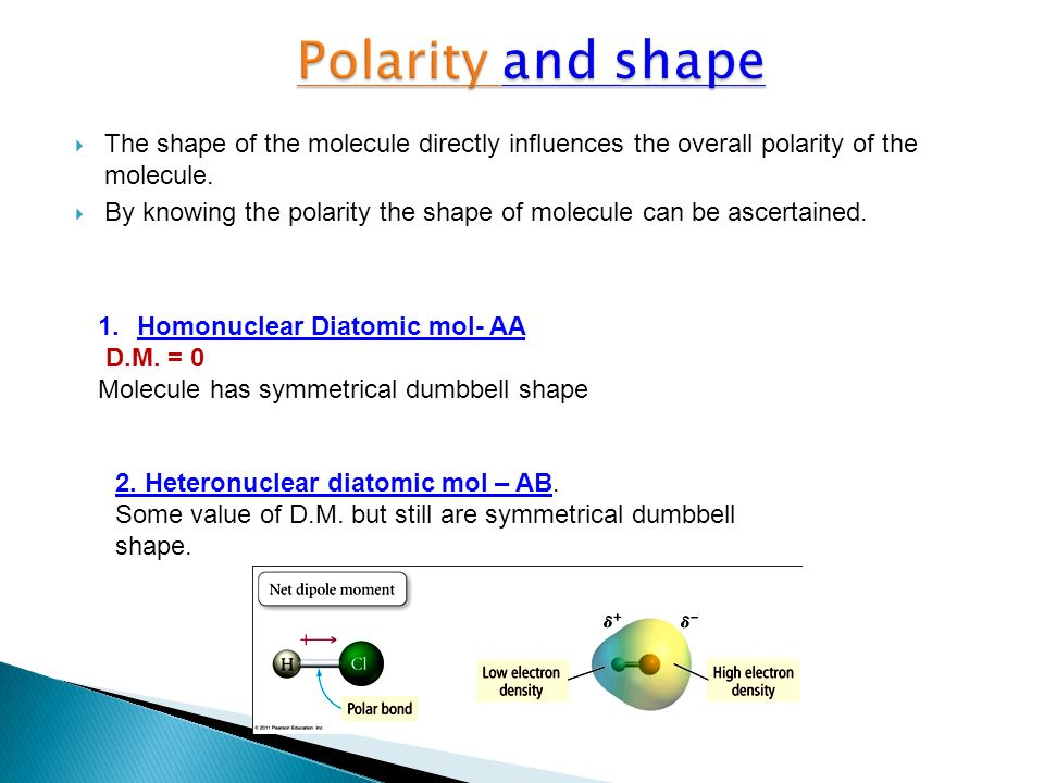 Polarity and shape The shape of the molecule directly influences the overall polarity of the molecule.