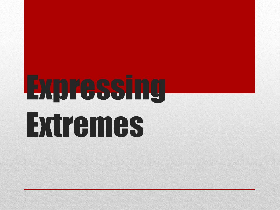 Expressing Extremes