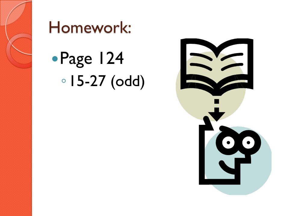 Homework: Page 124 15-27 (odd)