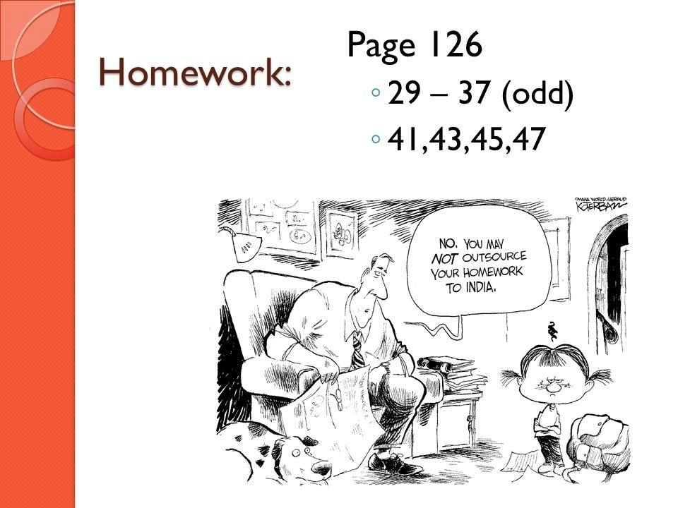 Page 126 29 – 37 (odd) 41,43,45,47 Homework: