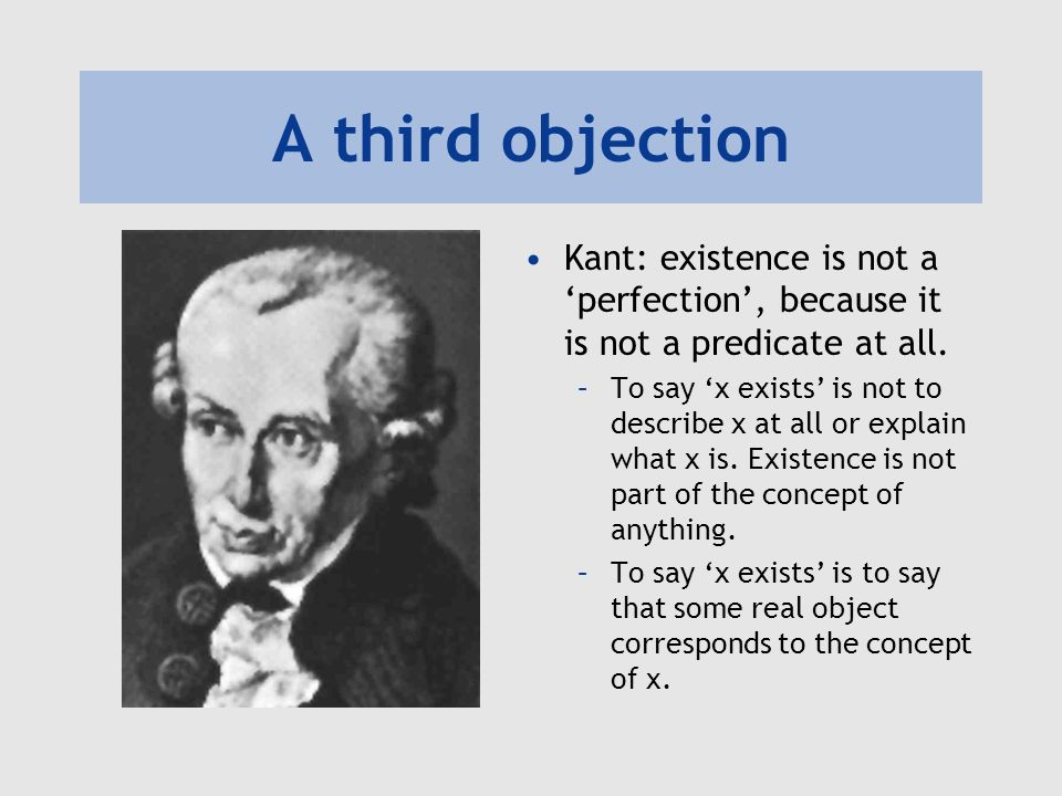 A third objection Kant: existence is not a 'perfection', because it is not a predicate at all.