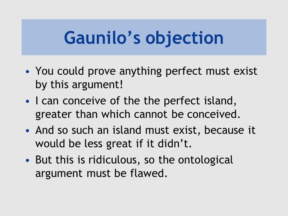 Gaunilo's objection You could prove anything perfect must exist by this argument!