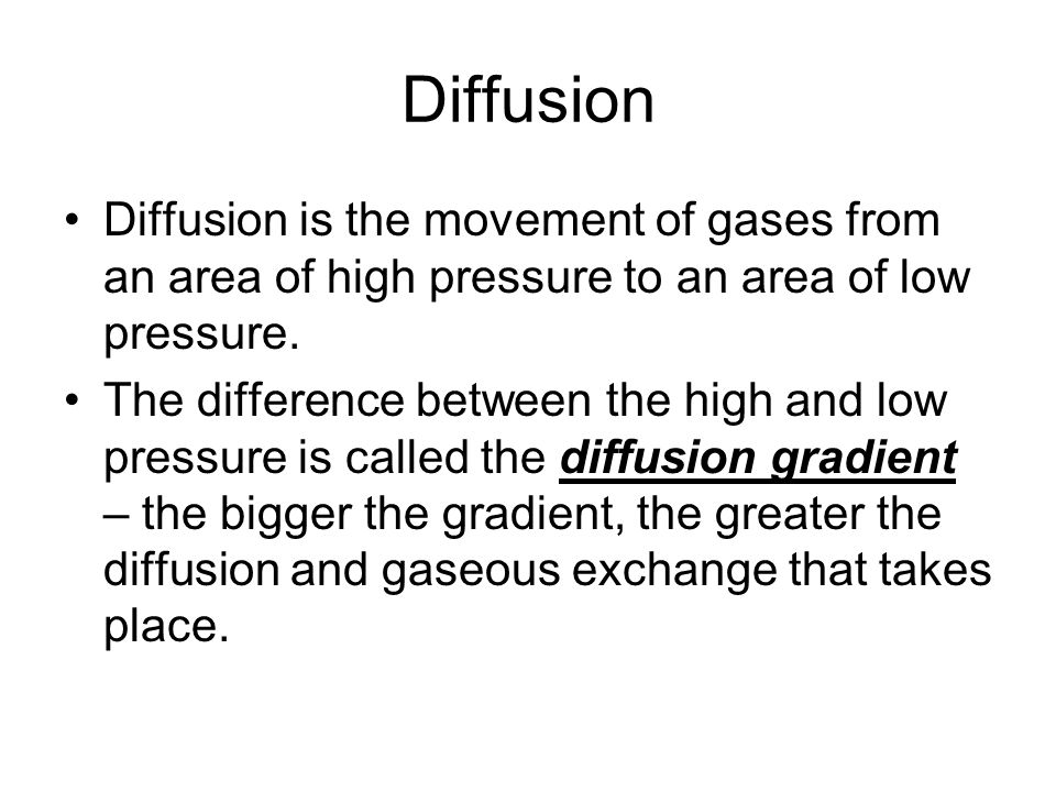Diffusion Diffusion is the movement of gases from an area of high pressure to an area of low pressure.
