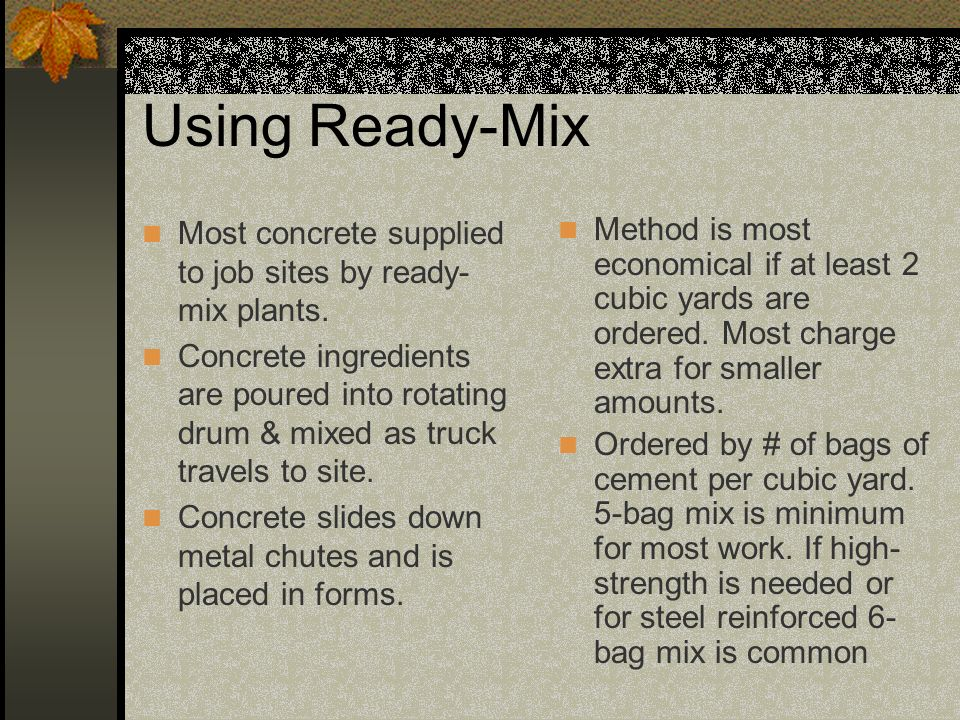 Using Ready-Mix Most concrete supplied to job sites by ready-mix plants.
