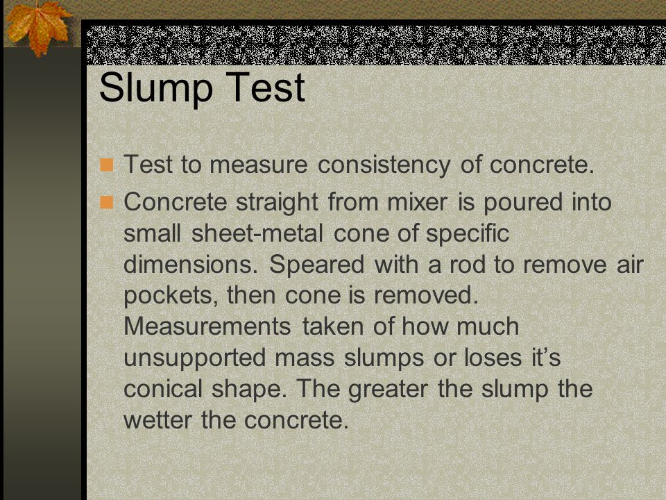Slump Test Test to measure consistency of concrete.