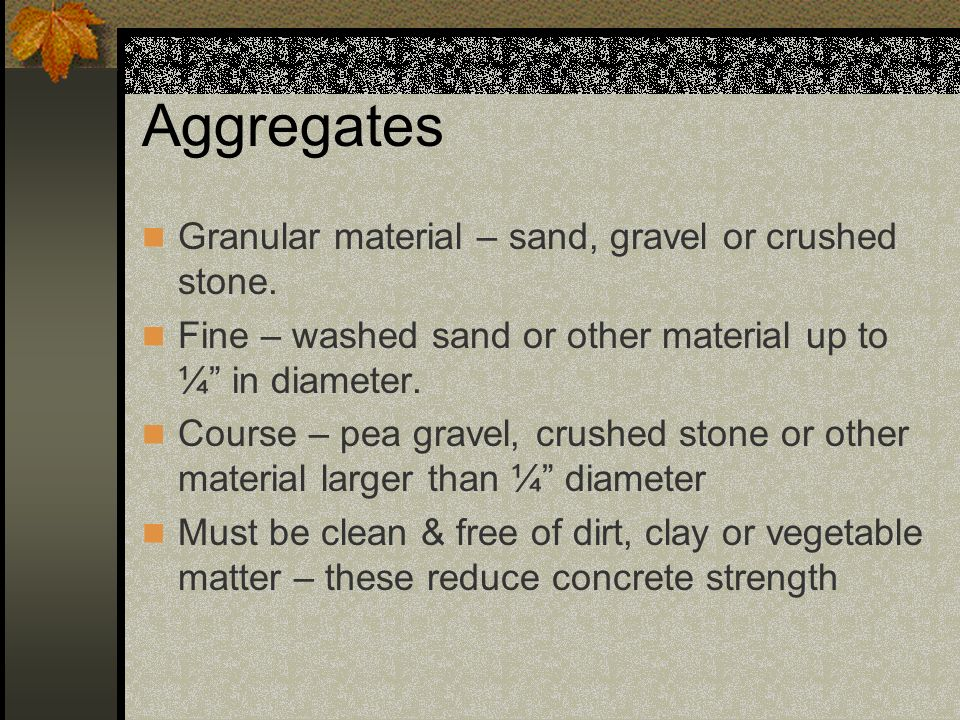 Aggregates Granular material – sand, gravel or crushed stone.