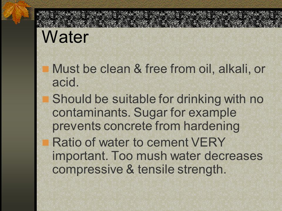 Water Must be clean & free from oil, alkali, or acid.