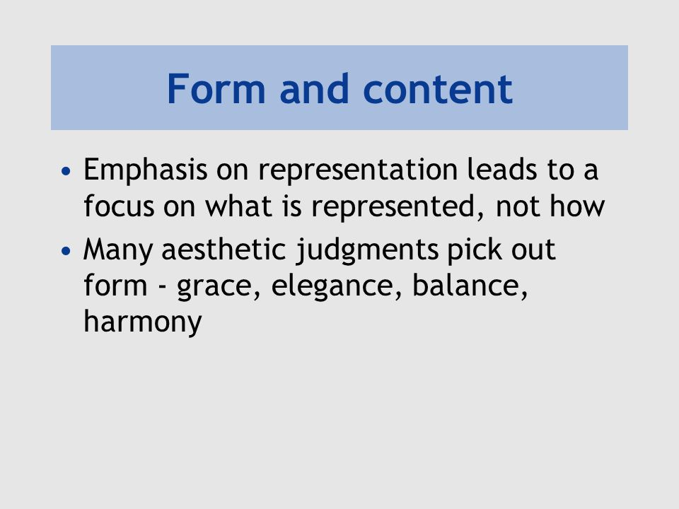 Form and content Emphasis on representation leads to a focus on what is represented, not how.