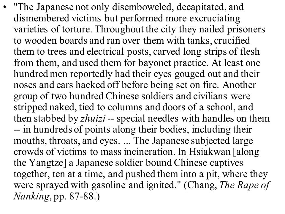 The Japanese not only disemboweled, decapitated, and dismembered victims but performed more excruciating varieties of torture.
