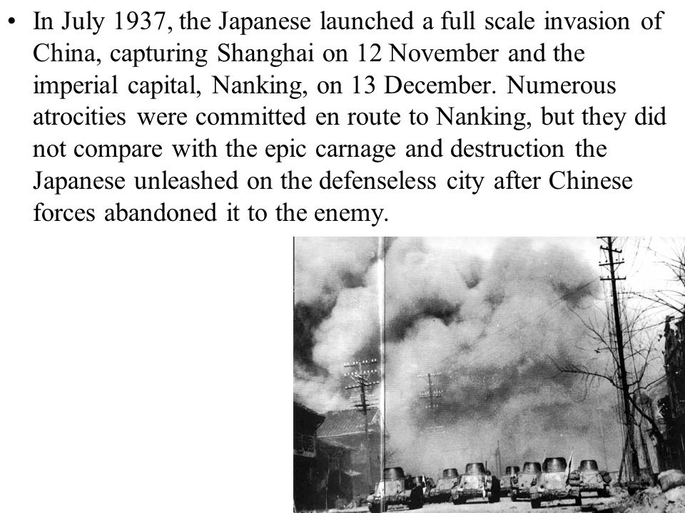 In July 1937, the Japanese launched a full scale invasion of China, capturing Shanghai on 12 November and the imperial capital, Nanking, on 13 December.