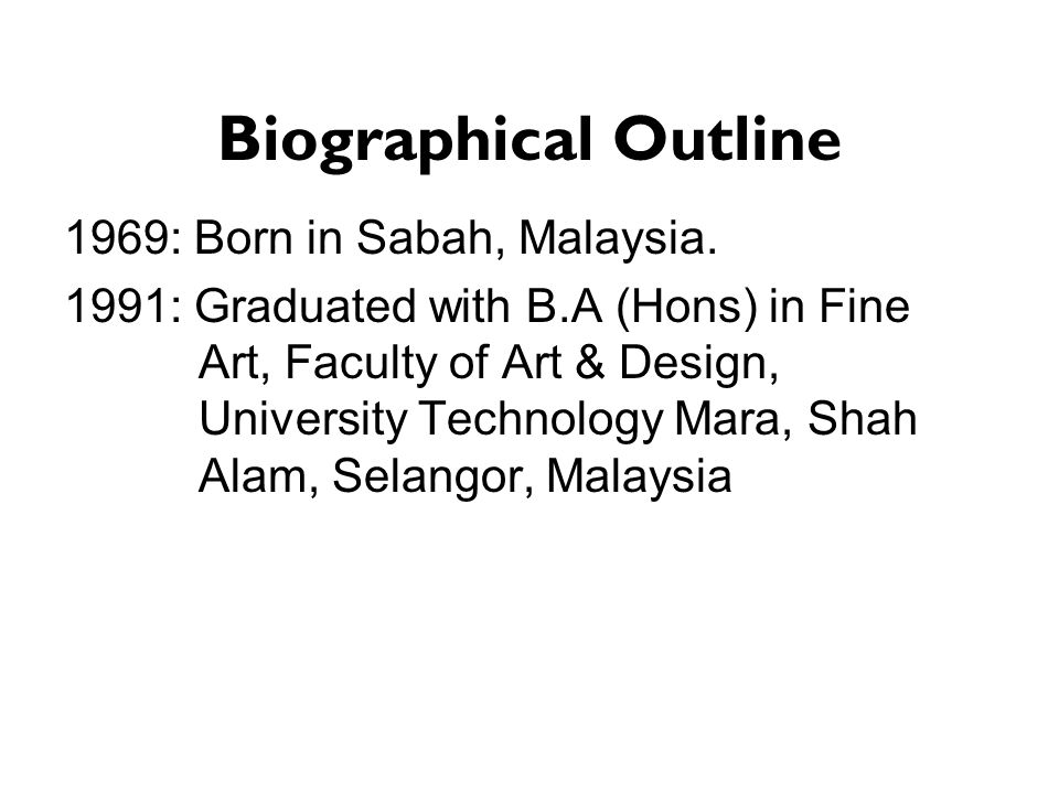 Biographical Outline 1969: Born in Sabah, Malaysia.