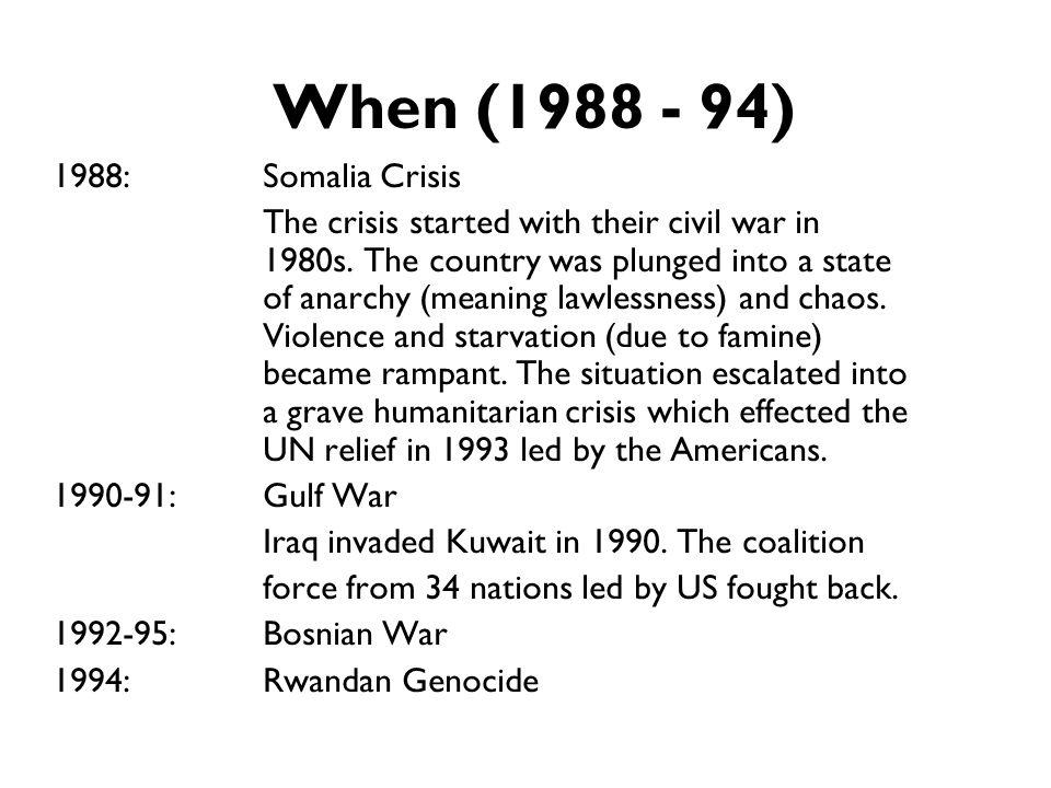 When (1988 - 94) 1988: Somalia Crisis