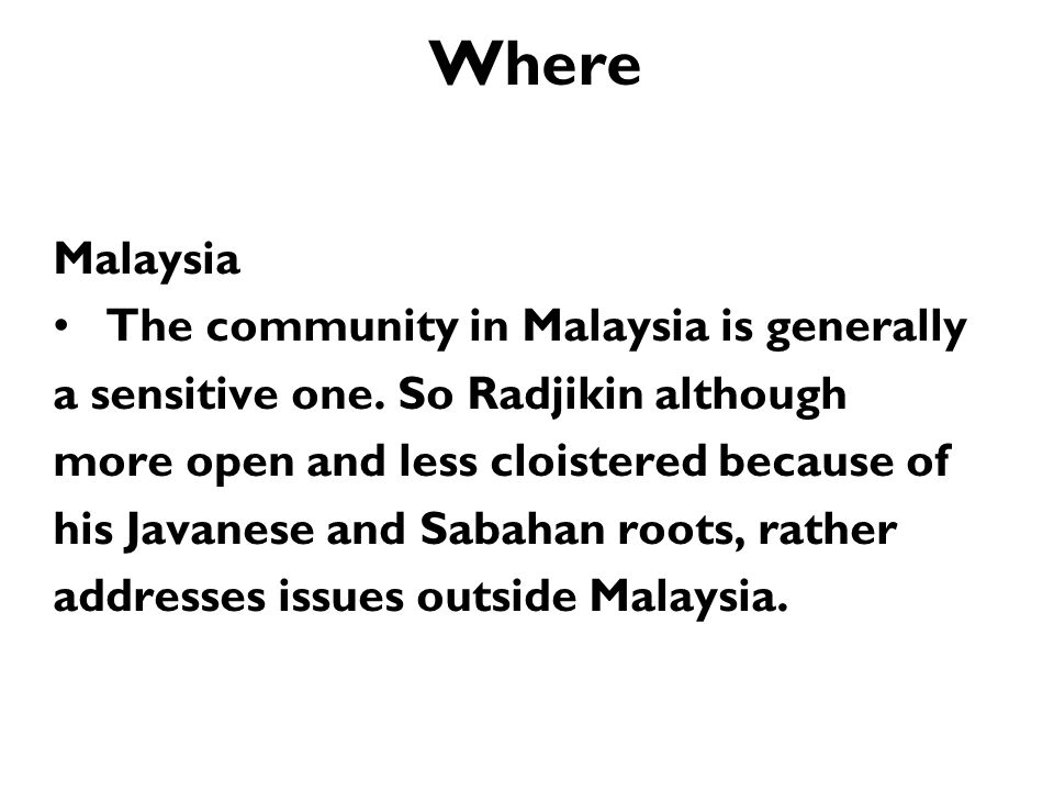 Where Malaysia The community in Malaysia is generally