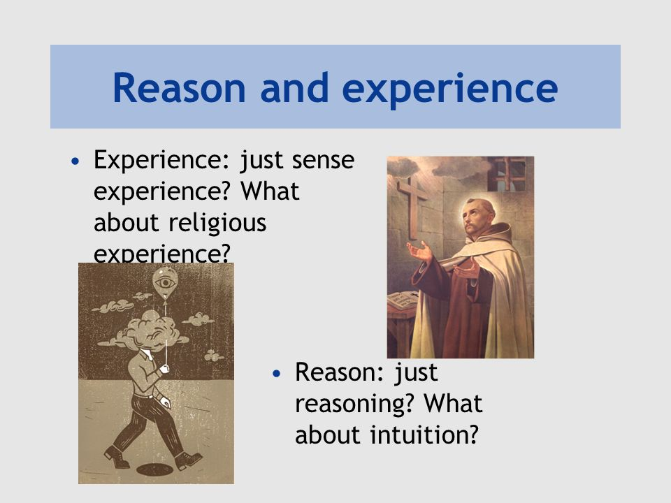 Reason and experience Experience: just sense experience.