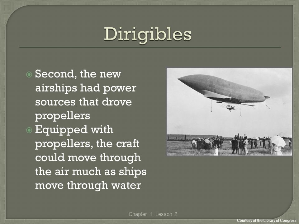 Dirigibles Second, the new airships had power sources that drove propellers.