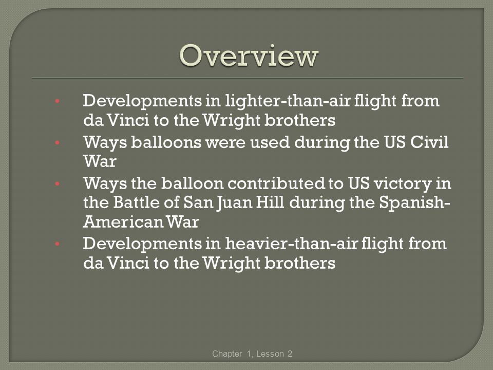 Overview Developments in lighter-than-air flight from da Vinci to the Wright brothers. Ways balloons were used during the US Civil War.