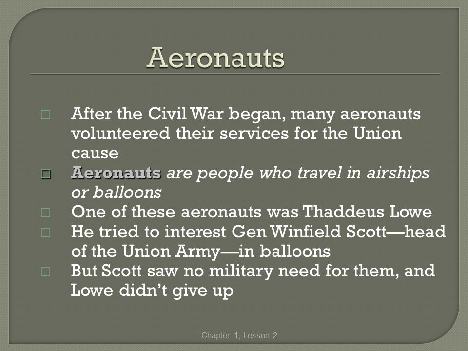 Aeronauts After the Civil War began, many aeronauts volunteered their services for the Union cause.