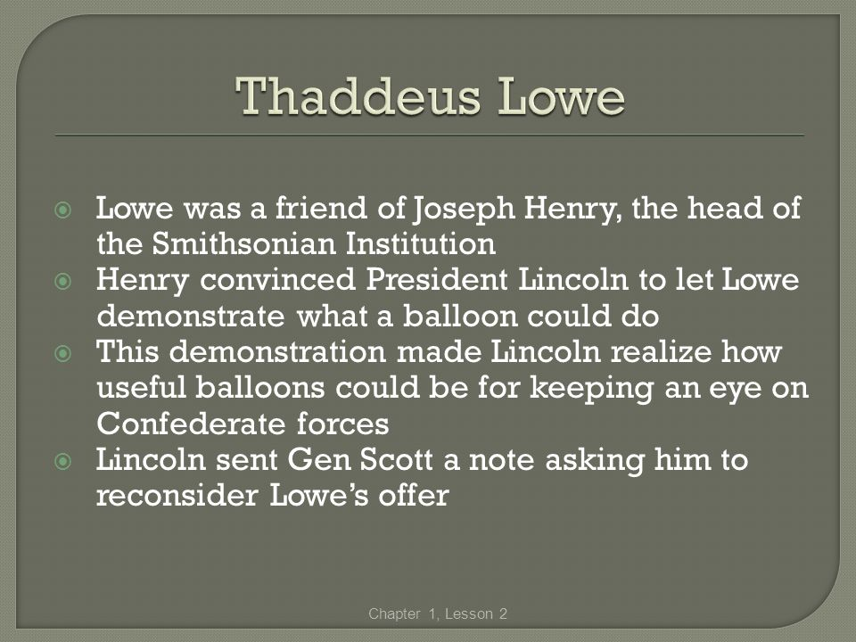 Thaddeus Lowe Lowe was a friend of Joseph Henry, the head of the Smithsonian Institution.