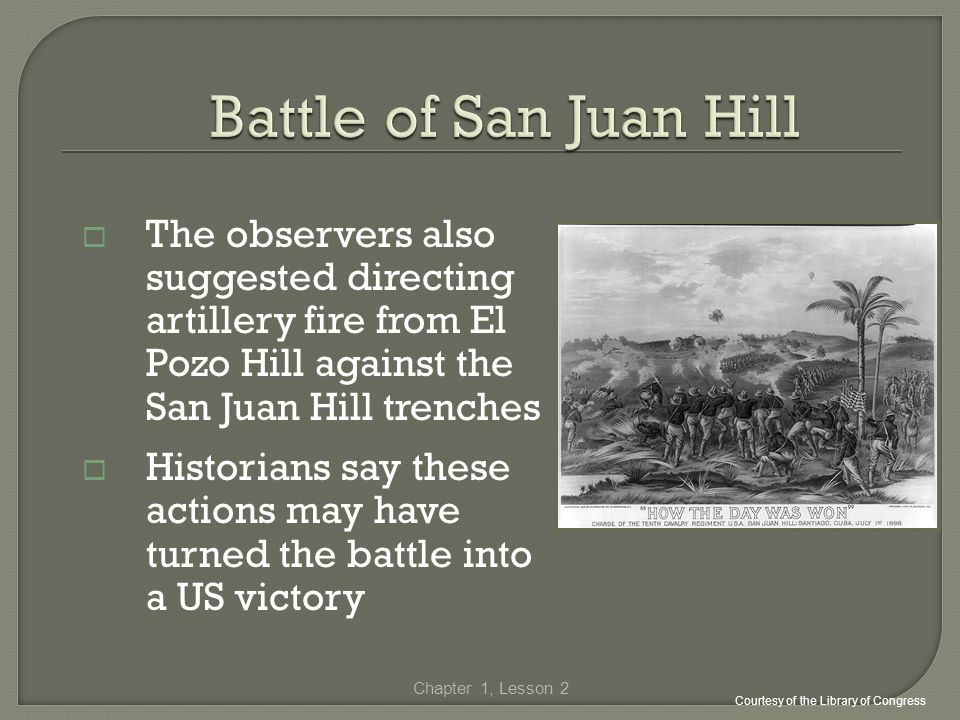 Battle of San Juan Hill The observers also suggested directing artillery fire from El Pozo Hill against the San Juan Hill trenches.