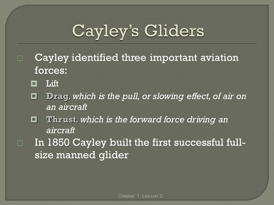 Cayley's Gliders Cayley identified three important aviation forces: