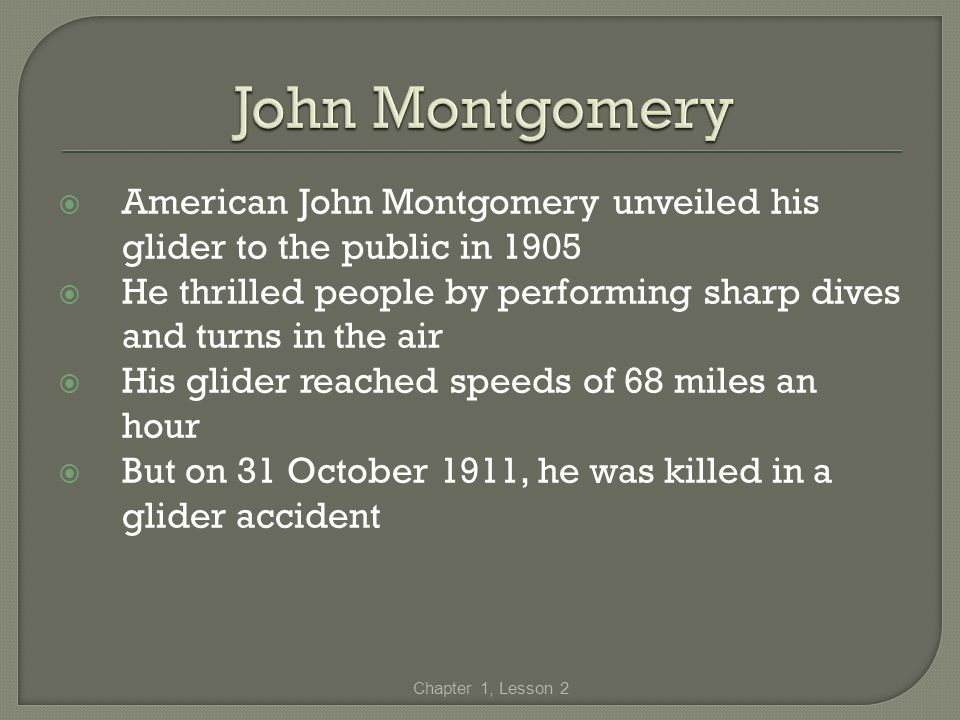 John Montgomery American John Montgomery unveiled his glider to the public in 1905.