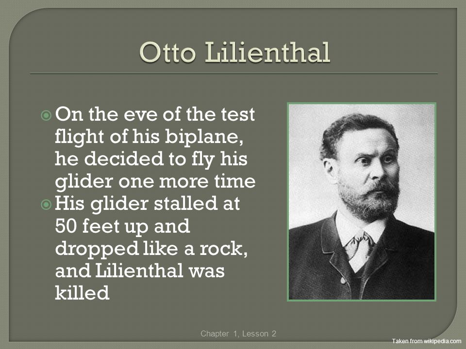 Otto Lilienthal On the eve of the test flight of his biplane, he decided to fly his glider one more time.
