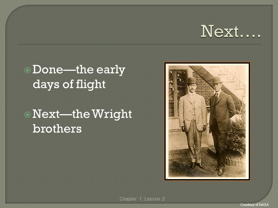Next…. Done—the early days of flight Next—the Wright brothers