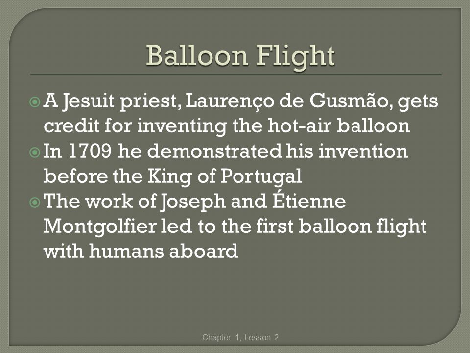 Balloon Flight A Jesuit priest, Laurenço de Gusmão, gets credit for inventing the hot-air balloon.