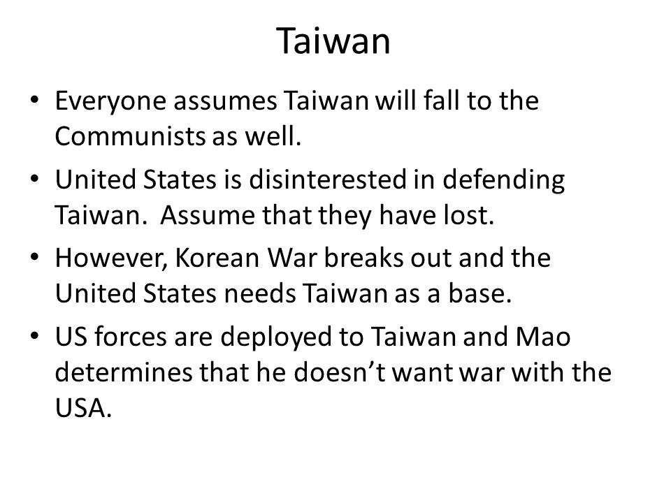 Taiwan Everyone assumes Taiwan will fall to the Communists as well.