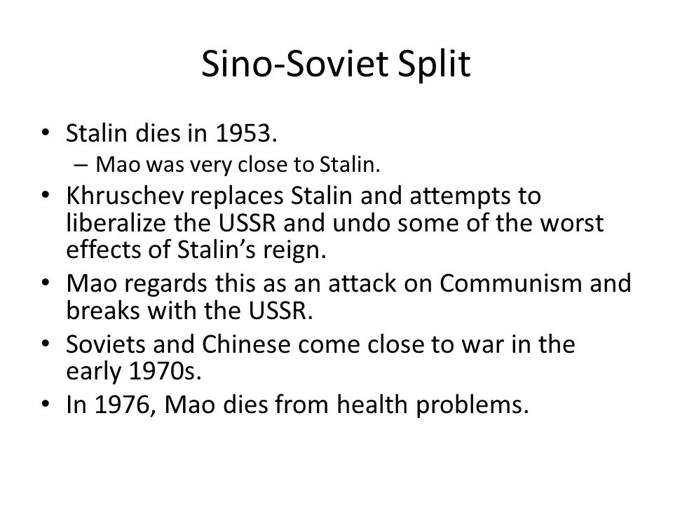 Sino-Soviet Split Stalin dies in 1953.
