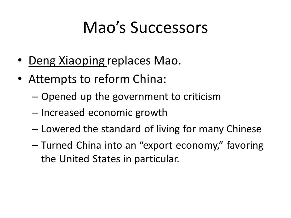 Mao's Successors Deng Xiaoping replaces Mao. Attempts to reform China: