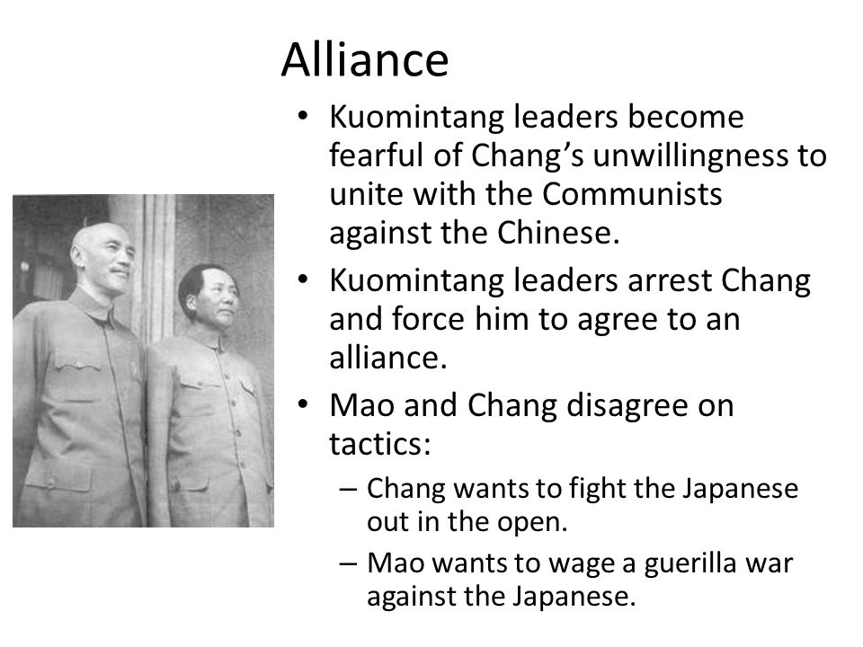 Alliance Kuomintang leaders become fearful of Chang's unwillingness to unite with the Communists against the Chinese.
