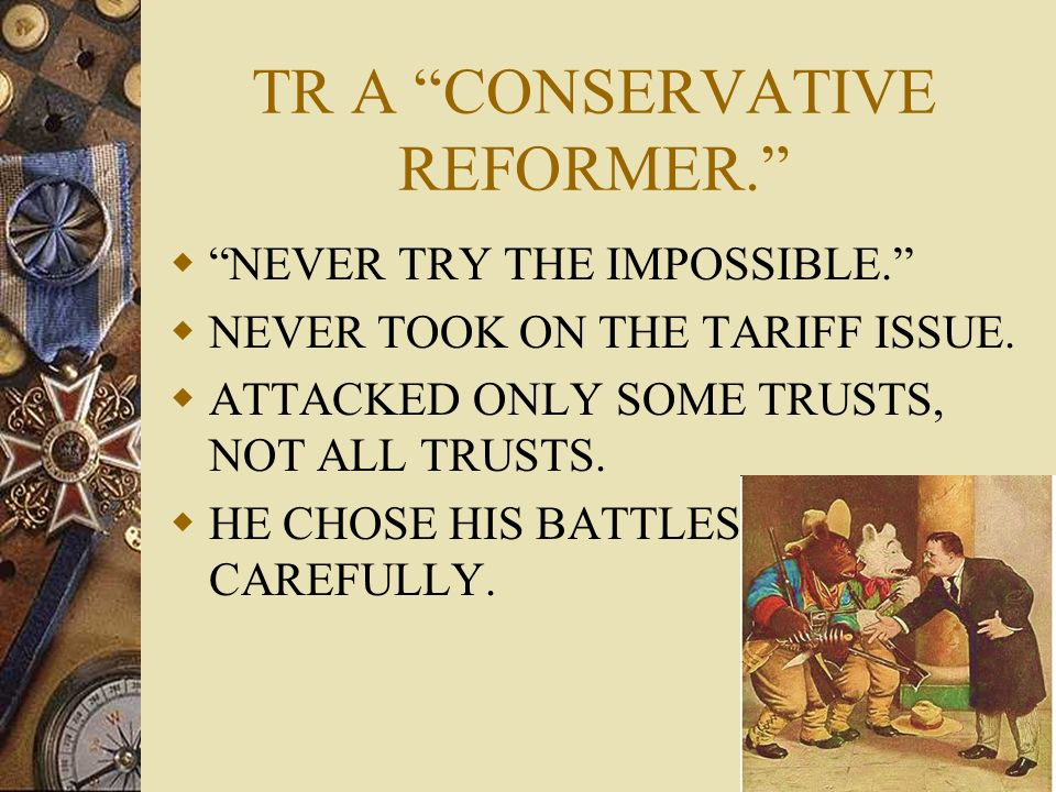 TR A CONSERVATIVE REFORMER.