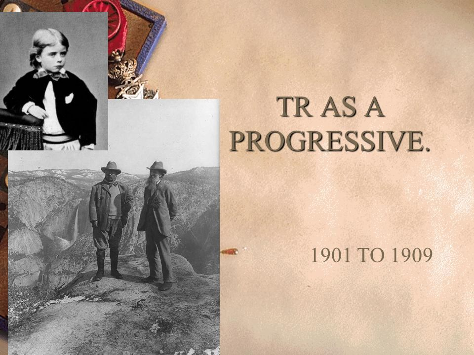 TR AS A PROGRESSIVE. 1901 TO 1909.