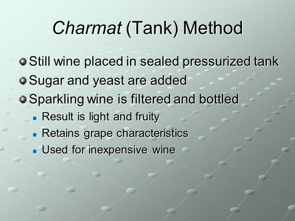 Charmat (Tank) Method Still wine placed in sealed pressurized tank
